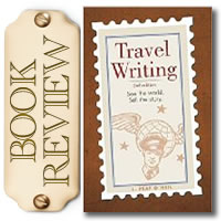 Travel Writing Book Review: Travel Writing: See the World, Sell the Story