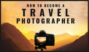 How to Be a Travel Photographer